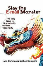 Slay the E-mail Monster : 96 Easy Ways to Dramatically Increase Productivity...