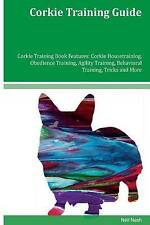 Corkie Training Guide Corkie Training Book Features: Corkie Housetraining, Obedi