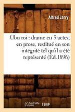 Ubu Roi: Drame En 5 Actes, En Prose, Restitue En Son Integrite Tel Qu'il a Ete R