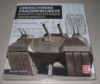 Bildband überschwere Panzer Projekte Konzepte + Entwürfe der Wehrmacht NEU!