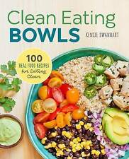 USED (VG) Clean Eating Bowls: 100 Real Food Recipes for Eating Clean by Kenzie S