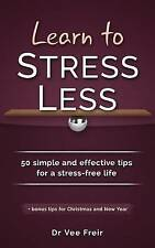 Learn to Stress Less 50 Simple and Effective Tips for a Stress-... 9781530927388