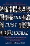 The First Liberal : A Secular Look at Jesus' Socio-Political Ideas and How...