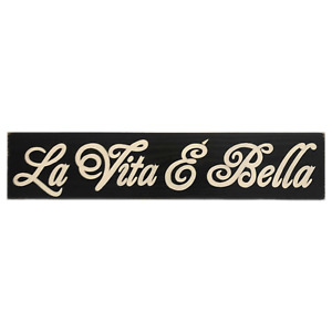 LA VITA E BELLA Sign Plaque ITALIAN Rustic Life IS Beautiful U-Pick Color Wooden