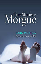 TRUE STORIES FROM THE MORGUE, BY JOHN MERRICK (TRADE PAPERBACK) LIKE NEW