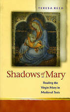 Shadows of Mary: Reading the Virgin Mary in Medieval Texts by Teresa P. Reed...