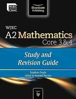 WJEC A2 Mathematics Core 3 & 4: Study and Revision Guide by Stephen Doyle...