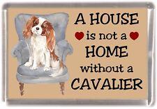 "Cavalier King Charles Spaniel Fridge Magnet ""A HOUSE IS NOT A HOME"" - Starprint"