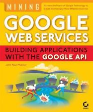 Mining Google Web Services: Building Applications with the Google API