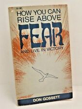 How You Can Rise Above Fear And Live In Victory by Don Gossett
