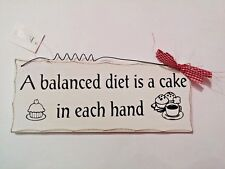 Balanaced Diet is Cake in each Hand- Shabby Chic Style Wooden Sign - Funny