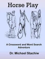 Horse Play: a Crossword and Word Search Adventure by Michael Stachiw (2015,...