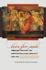 Love for Sale: Courting, Treating, and Prostitution in New York City,-ExLibrary