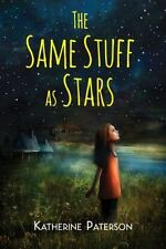 The Same Stuff As Stars by Katherine Paterson (2015, Paperback)