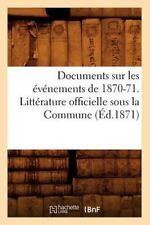 Documents Sur Les Evenements de 1870-71. Litterature Officielle Sous La Commune