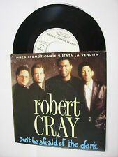 """ROBERT CRAY - DON'T BE AFRAID OF THE DARK - 7"""" VINYL ITALY PROMO 1988 EXCELLENT"""