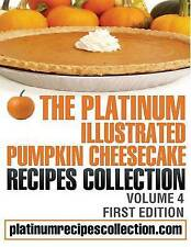 NEW The Platinum Illustrated Pumpkin Cheesecake Recipes Collection: Volume 4