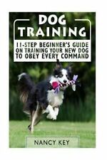 Dog Training : 11-Step Beginner's Guide on Training Your New Dog to Obey...
