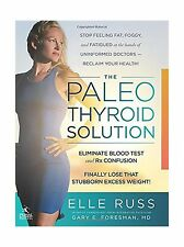 The Paleo Thyroid Solution: Stop Feeling Fat Foggy And Fatigued... Free Shipping