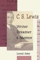 C. S. Lewis - Writer,Dreamer & Mentor by Lionel Adey , Paperback