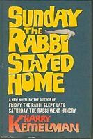 Sunday the Rabbi Stayed Home by Kemelman, HarryJune 1, 1969 Hardcover
