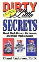 Dirty Little Secrets about Black History, Heroes & Other Troublemakers by Claud