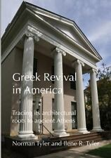 Greek Revival in America : Tracing Its Architectural Roots to Ancient Athens...