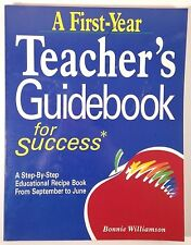 A First-Year Teacher's Guidebook for Success : A Step-by-Step Educational Recipe