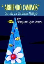 Abriendo Caminos : Mi Vida y la Esclerosis Múltiple by Margarita Ruiz...