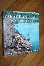 PARADE ANIMALE DU CONTINENT NOIR 250 PHOTOS  21 ILLUSTRATIONS éd. HACHETTE 1963