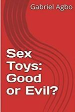 Sex Toys: Good or Evil? by Gabriel Agbo (2017, Paperback)