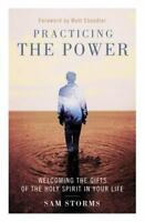 Practicing the Power : Welcoming the Gifts of the Holy Spirit in Your Life: B...