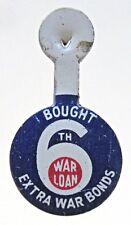 1940's WWII I BOUGHT 6th WAR LOAN EXTRA WAR BONDS tin tab ^