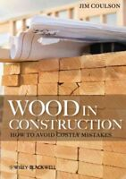 Wood in Construction : How to Avoid Costly Mistakes, Paperback by Coulson, Ji...