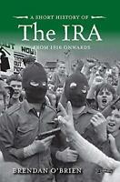 A Short History of the IRA - From 1916 Onwards by Brendan O'Brien, NEW Book, FRE