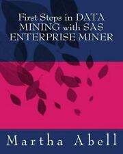 First Steps in DATA MINING with SAS ENTERPRISE MINER by Martha Abell (2014,...
