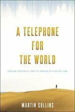 A Telephone for the World: Iridium, Motorola, a, Collins..