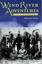 Wind River Adventures : My Life in Frontier Wyoming by Edward J. Farlow...