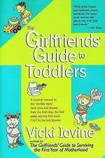 The Girlfriends' Guide to Toddlers: A Survival Manual for th by Vicki Iovi - PB