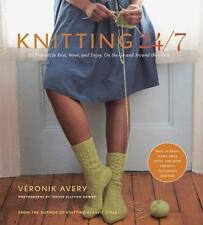 Knitting 24/7 : 30 Projects to Knit, Wear, and Enjoy, on the Go and Around th...