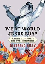 What Would Jesus Buy?: Reverend Billy's Fabulous Prayers in the Face of the Shop