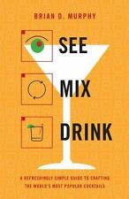 See Mix Drink: A Refreshingly Simple Guide to Crafting the World's Most Popular