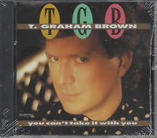 "T. GRAHAM BROWN  ""You Can't Take It With You""  NEW SEALED C&W CD"
