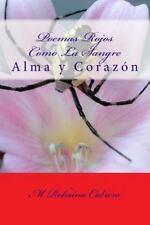 Alma y Corazon: Poemas Rojos Como la Sangre : Alma y Corazon by M. Robaina...