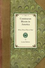 Continuous Bloom in America: Where, When, What, to Plant, with Other Gardening S