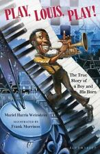 Play, Louis, Play! : The True Story of a Boy and His Horn by Muriel Harris...