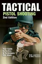 Tactical Pistol Shooting: Your Guide to Tactics That Work by Erik Lawrence
