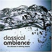 Classical Ambience : The Ultimate In Calming Classics, , Very Good CD