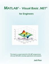MATLAB - Visual Basic . Net for Engineers by Jack Phan (2010, Paperback)