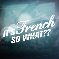 Es francés, así que ¿ qué? divertido Francia Auto, Ventana, parachoques Pug euro Vinilo calcomanía adhesivo